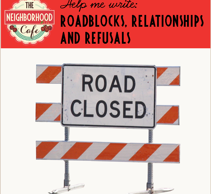 Help me write: roadblocks, relationships and refusals