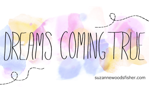 Dreams Coming True: Guest Post for Suzanne Woods Fisher