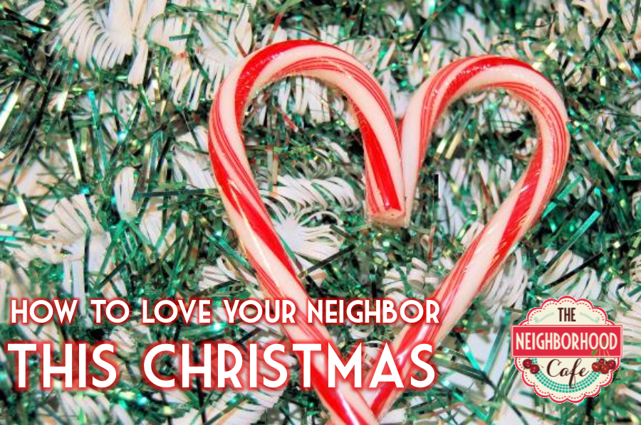 How to Love Your Neighbor this Christmas