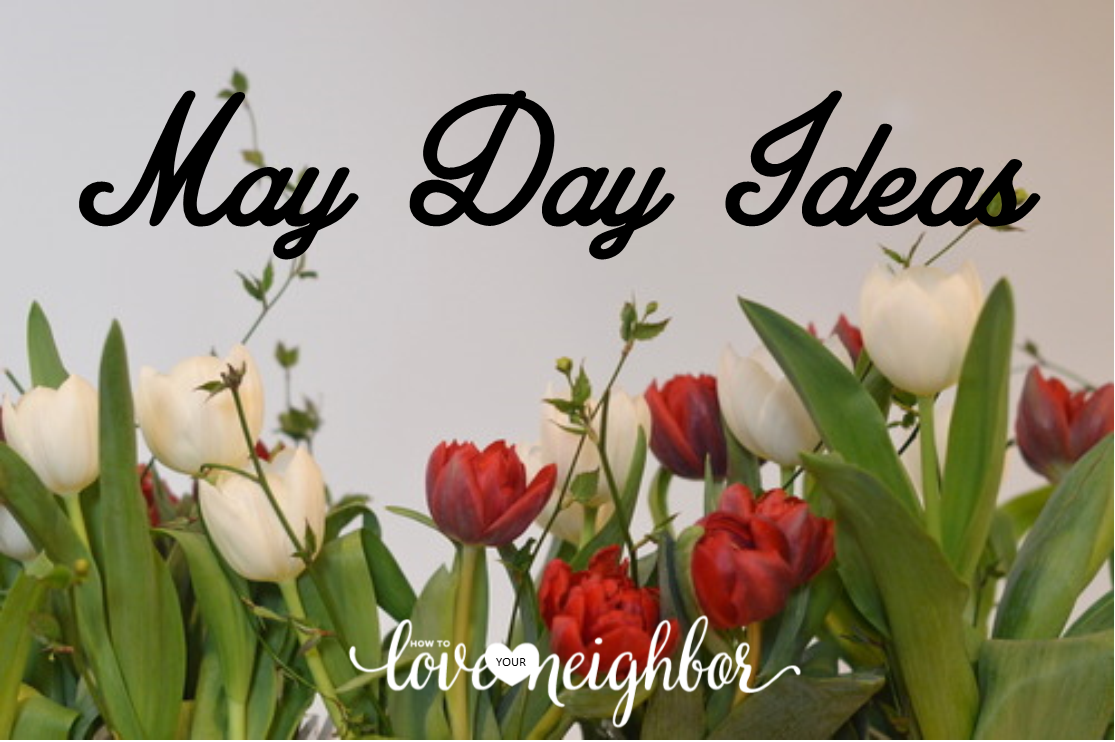 May Day Ideas How to Love Your Neighbor