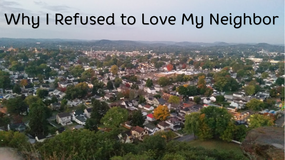 Why I Refused to Love My Neighbor