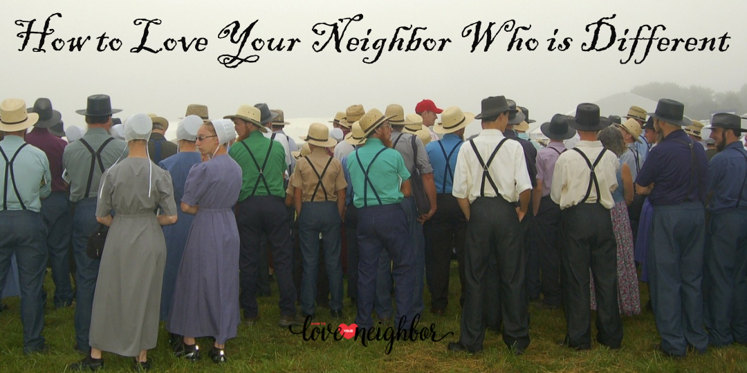 How to Love Your Neighbor Who Is Different From You