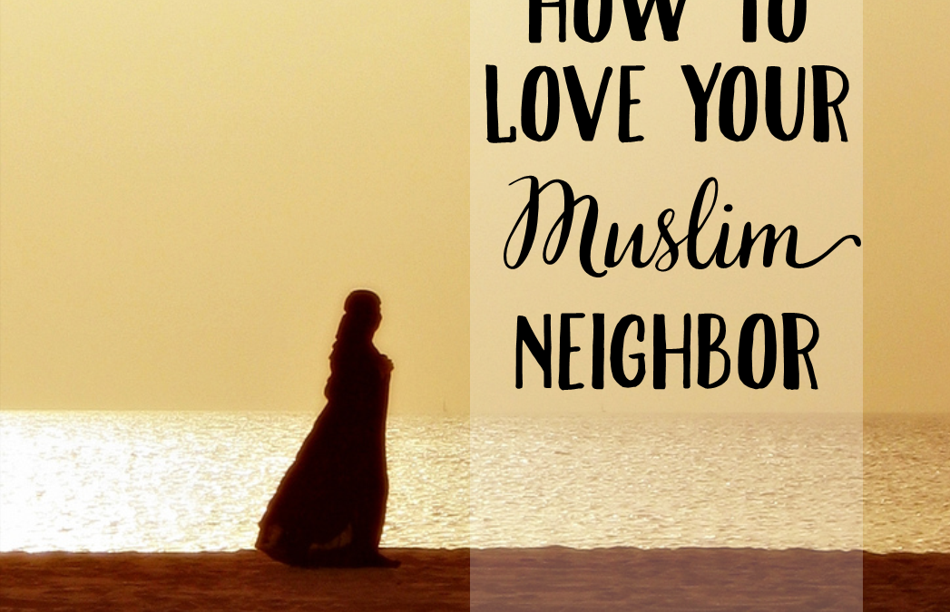 How To Love Your Muslim Neighbor