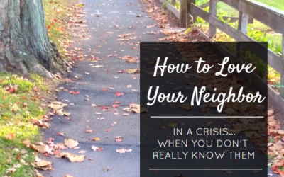 How to Love Your Neighbor in a Crisis… When You Don't Really Know Them