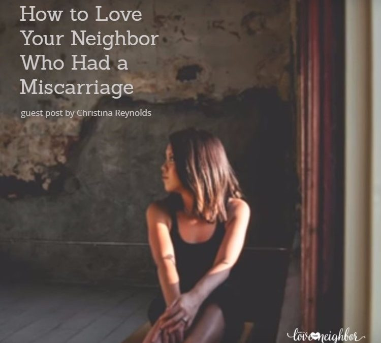 How to Love Your Neighbor Who Had a Miscarriage