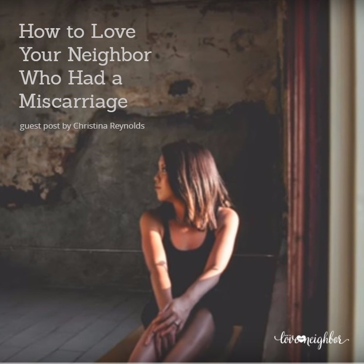 how-to-love-your-neighbor-who-had-a-miscarriage-christine-reynolds-2-1