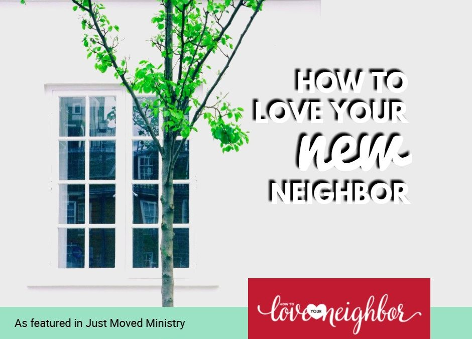 How to Love Your NEW Neighbor