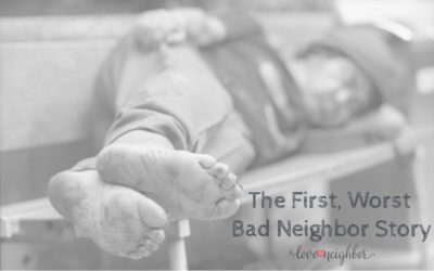 The First, Worst Bad Neighbor Story