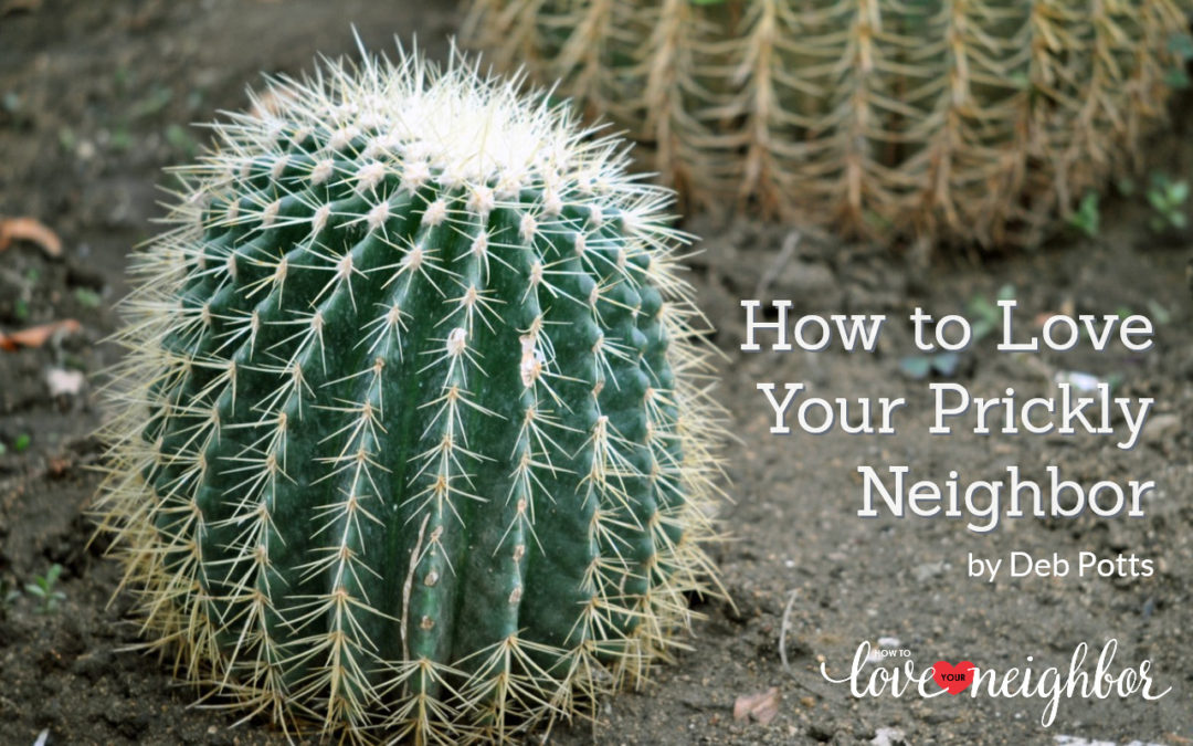 How to Love Your Prickly Neighbor