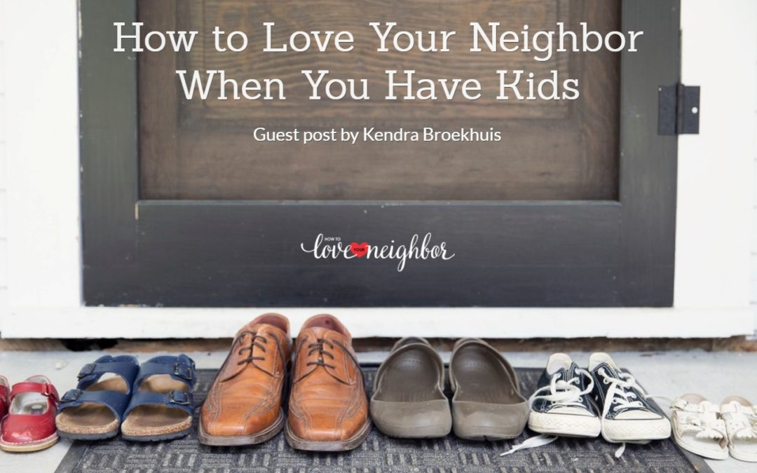 How to Love Your Neighbor When You Have Kids