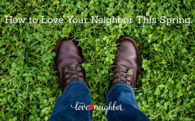How to Love Your Neighbor this Spring