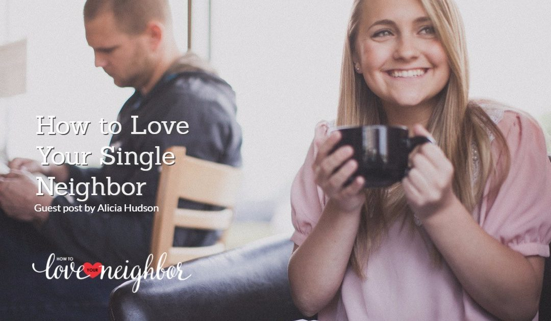 How to Love Your Single Neighbor