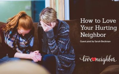How to Love Your Hurting Neighbor