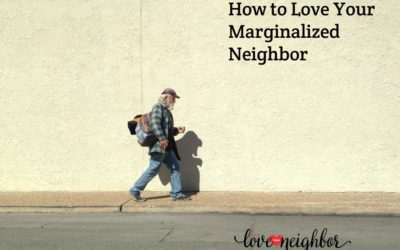 How to Love Your Marginalized Neighbor