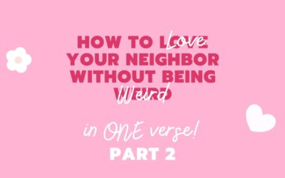 Part 2: How to Love Your Neighbor IN ONE VERSE
