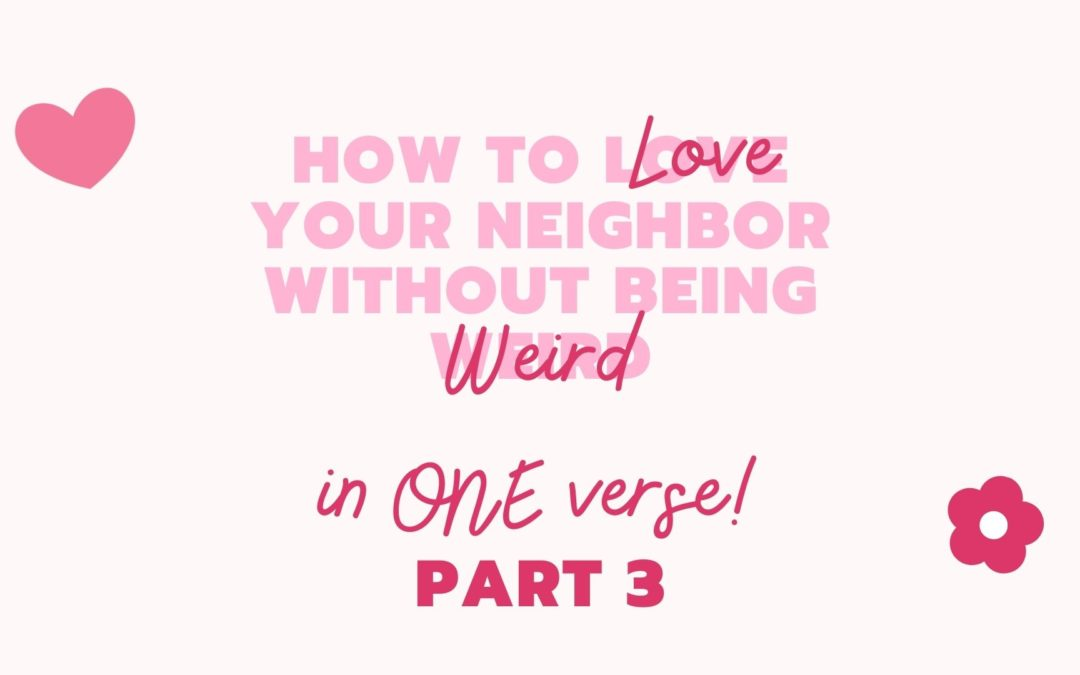 Part 3: How to Love Your Neighbor IN ONE VERSE