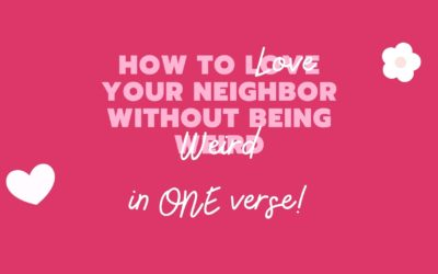 Part 1: How to Love Your Neighbor IN ONE VERSE